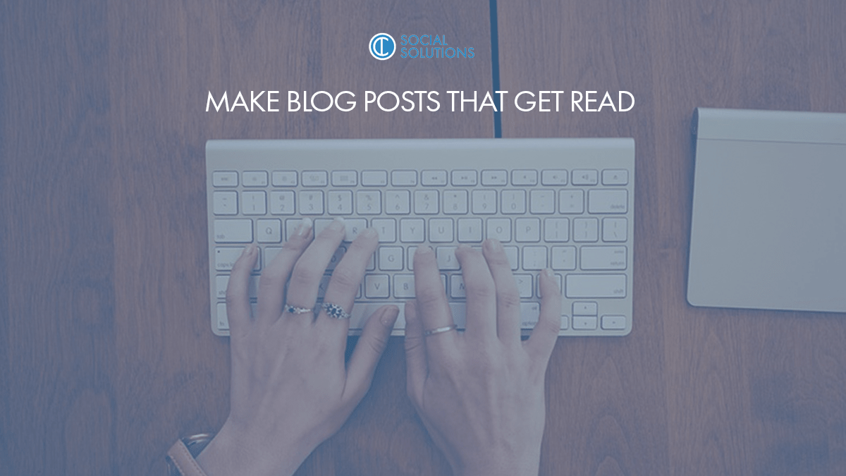 Make Blog Posts That Get Read